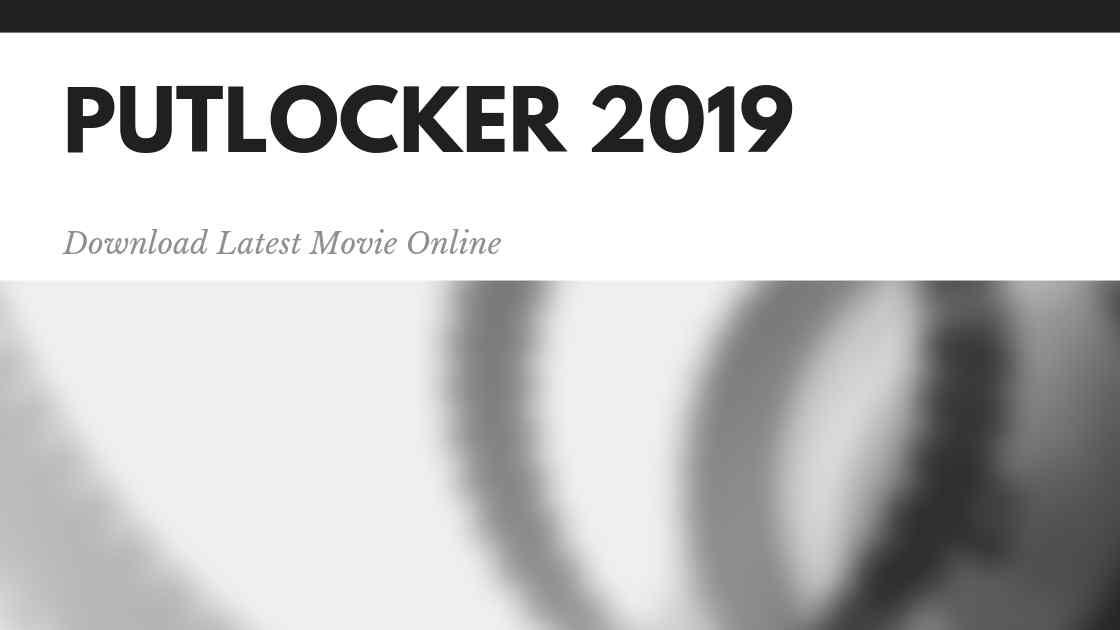 PutLocker - 2019 Download Full [Leaked] Hollywood, Bollywood Movies on Putlocker