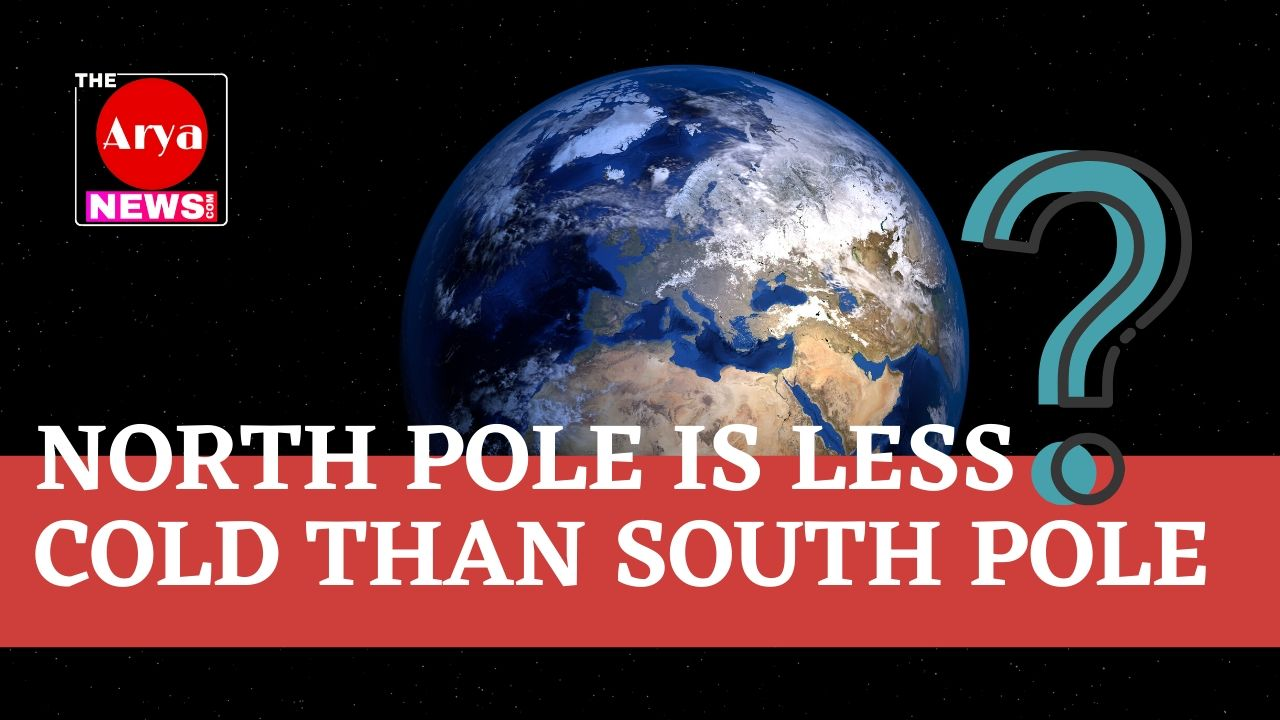 North Pole is less cold than South Pole