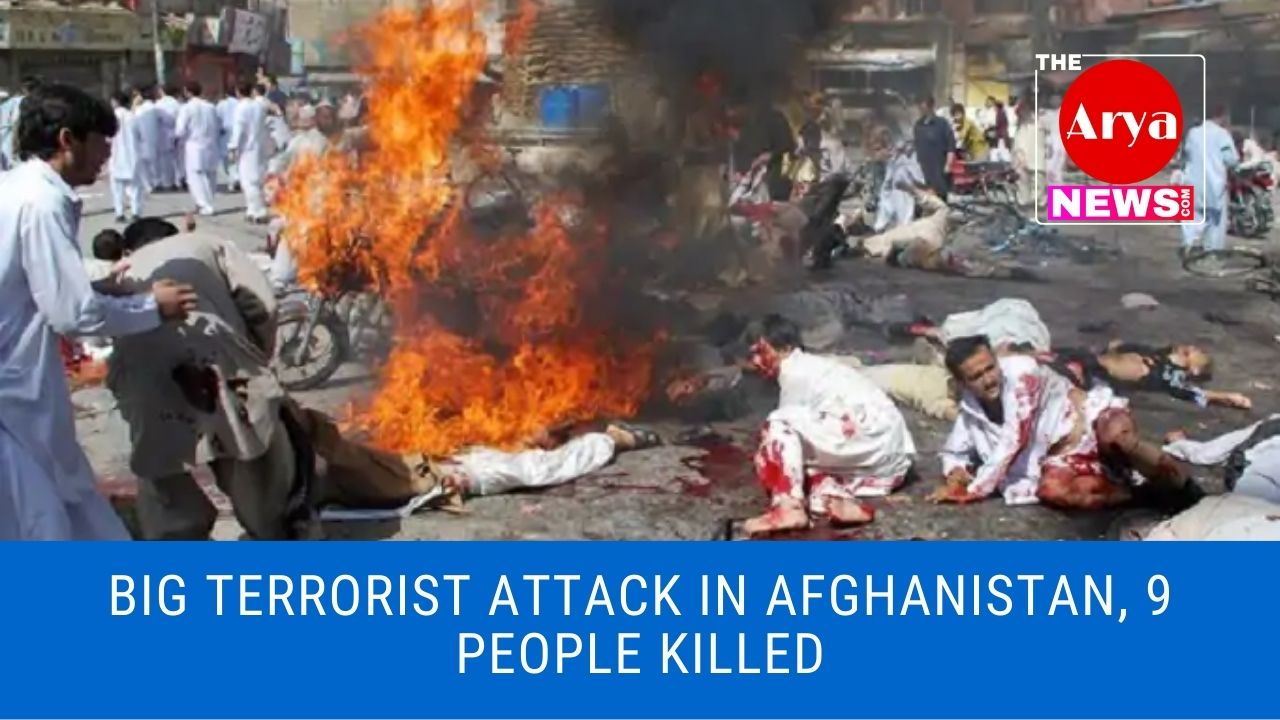 Big terrorist attack in Afghanistan, 9 people killed