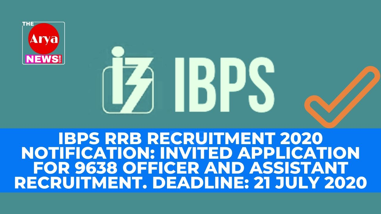 IBPS RRB Recruitment 2020 Notification: Invited Application for 9638 Officer and Assistant Recruitment. Deadline: 21 July 2020
