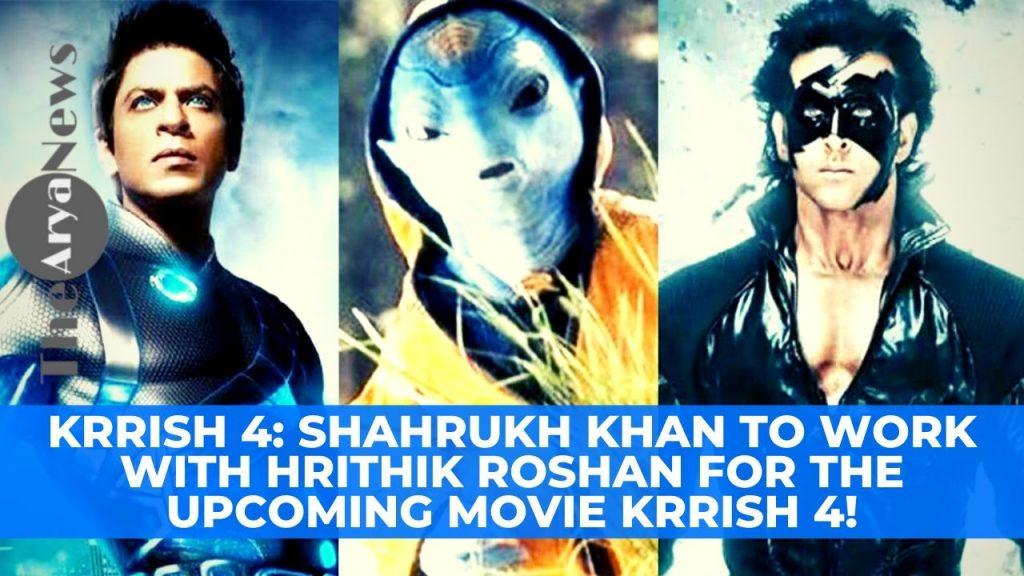 Krrish 4: Shahrukh Khan to work with Hrithik Roshan for the upcoming movie Krrish 4!