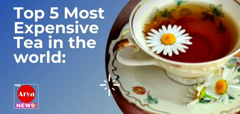Top 5 Most Expensive Tea in the world